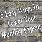 Lower Your Monthly Expenses: 5 Things To Do To!