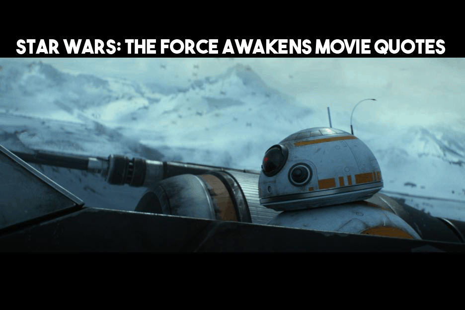The Force Awakens Quotes From Star Wars! 50+ Quotes