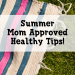 Summer 2017 Mom Approved Healthy Tips
